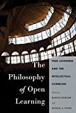 The Philosophy of Open Learning: Peer Learning and the Intellectual Commons (Global Studies in Education, Band 32)