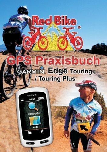 Preisvergleich Produktbild GPS Praxisbuch Garmin Edge Touring / Touring Plus: Praxis- und modellbezogen üben und mehr draus machen von RedBike Nußdorf (Herausgeber) (27. Dezember 2013) Taschenbuch