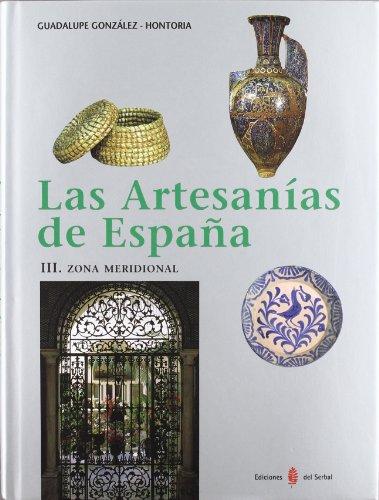 Las artesanías de España. Tomo III: Zona meridional (Andalucía y Canarias) (El arte de vivir) por Guadalupe González-Hontoria