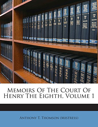 Memoirs Of The Court Of Henry The Eighth, Volume 1