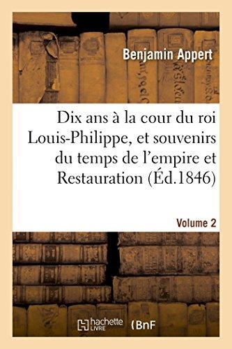 Dix ans à la cour du roi Louis-Philippe, et souvenirs du temps de l'empire et de la Restauration. V2