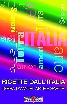 RICETTE DALL'ITALIA: TERRA D'AMORI, ARTE E SAPORI di [AA.VV, EWWA]