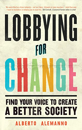 Lobbying for Change: Find Your Voice to Create a Better Society por Alberto Alemanno