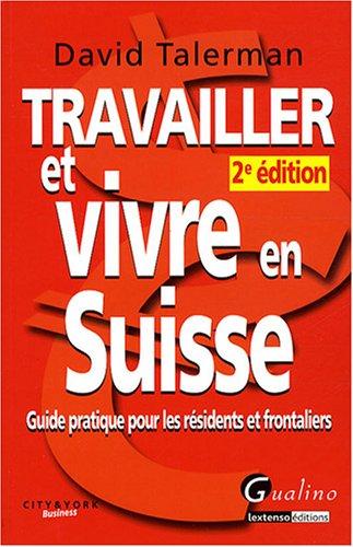 Travailler et vivre en Suisse : Guide pratique pour les rsidents et frontaliers