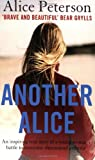 Another Alice: An Inspiring True Story of a Young Woman's Battle to Overcome Rheumatoid Arthritis: Written by Alice Peterson, 2008 Edition, Publisher: Icon Books Ltd [Paperback]