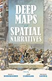 Deep Maps and Spatial Narratives (Spatial Humanities) (The Spatial Humanities)