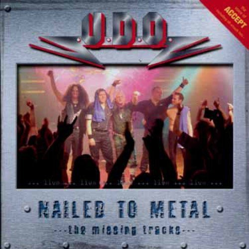 Nailed to Metal: the Complete History - Live by UDO (2009-03-24)