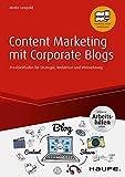 Content Marketing mit Corporate Blogs - inkl. Arbeitshilfen online:...