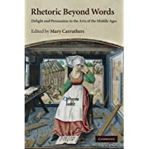 Rhetoric beyond Words: Delight and Persuasion in the Arts of the Middle Ages: 78 (Cambridge Studies in Medieval Literature)