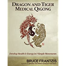 Dragon and Tiger Medical Qigong, Volume 1: Develop Health and Energy in 7 Simple Movements