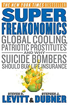 SuperFreakonomics: Global Cooling, Patriotic Prostitutes, and Why Suicide Bombers Should Buy Life Insurance by [Levitt, Steven D., Dubner, Stephen J.]