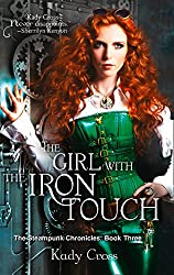 The Girl with the Iron Touch (The Steampunk Chronicles Book 3)
