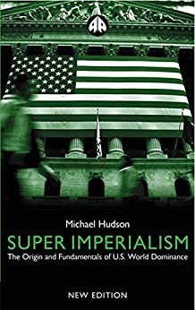 Super Imperialism: The Origin and Fundamentals of U.S. World Dominance par [Hudson, Michael]