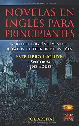 Novelas en Inglés Para Principiantes: Aprende Inglés Leyendo Relatos de Terror Bilingües (Inglés-Español): Este libro incluye dos historias: Spectrum y La Casa