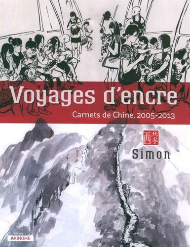 Voyages d'encre : Carnets de Chine, 2005-2013