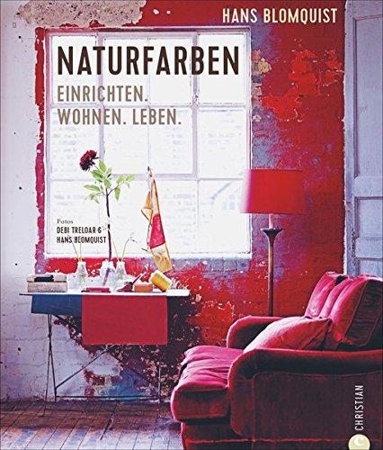 Wohnen mit Farben: Naturfarben. Einrichten. Wohnen. Leben. Farbgestaltung von Wohnräumen. Wohnideen mit Farbe. Akzente setzen mit Naturfarben. -