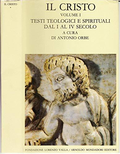 Il Cristo. Volume I. Testi teologici e spirituali dal I al IV secolo. A cura di Antonio Orbe