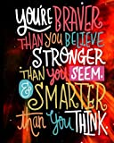 You Are Braver Than You Believe Stronger Than You Seem  & Smarter Than You think: Motivational Positive Inspirational Quote Sketch Book Journal Blank ... Saying Blank Sketch Book Journal Series)