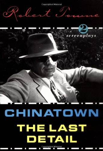 Chinatown and the Last Detail: Two Screenplays by Robert Towne (1997-12-08)