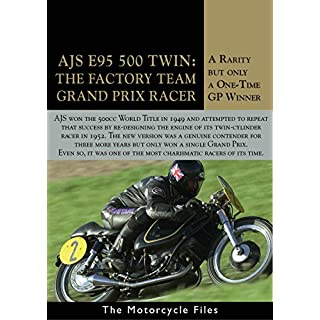 AJS E95 500 GRAND PRIX RACER: A WORLD CHAMPIONSHIP CHALLENGER IN THE EARLY 1950s (The Motorcycle Files Book 26)