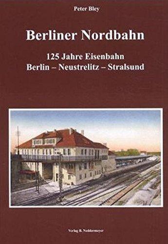 Berliner Nordbahn: 125 Jahre Eisenbahn Berlin―Neustrelitz―Stralsund