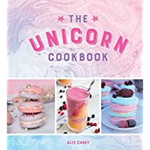 The Unicorn Cookbook: Magical Recipes for Lovers of the Mythical Creature (English Edition)