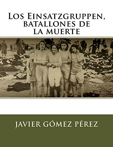 Los Einsatzgruppen, batallones de la muerte por Javier Perez