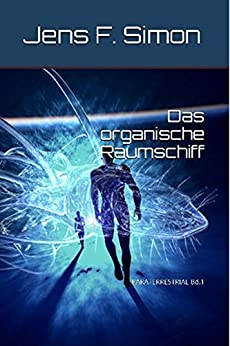 Das organische Raumschiff (PARATERRESTRIAL 1) (German Edition) by [Simon, Jens F.]