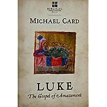 Luke: The Gospel of Amazement by Michael Card (2011-08-02)