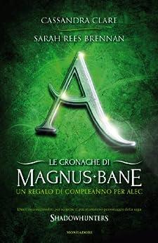Le cronache di Magnus Bane - 8. Un regalo di compleanno per Alec (Italian Edition) by [Brennan, Sarah Rees, Cassandra Clare]