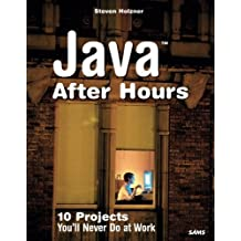 Java After Hours: 10 Projects You'll Never Do at Work by Steven Holzner (2005-06-18)