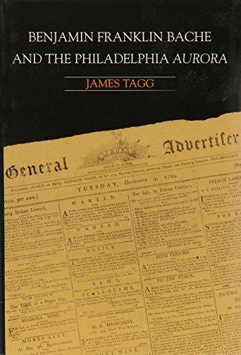 Benjamin Franklin Bache and the Philadelphia Aurora by James Tagg (1991-06-02)
