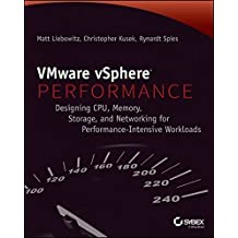 VMware vSphere Performance: Designing CPU, Memory, Storage, and Networking for Performance-Intensive Workloads by Matt Liebowitz (2014-05-12)