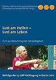Lust am Heilen – Lust am Leben: Zum 90. Geburtstag von Gerda Boyesen - Beiträge der 15. GBP-Fachtagung in Goslar 2012