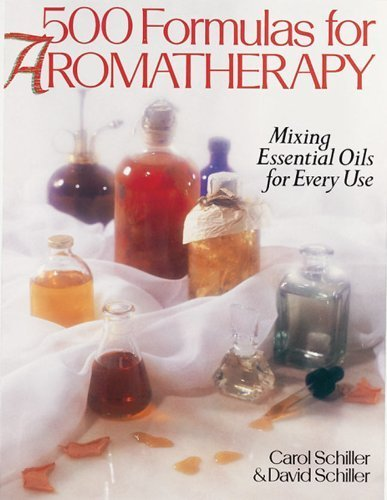 500 Formulas For Aromatherapy: Mixing Essential Oils for Every Use by Schiller, Carol, Schiller, David (1994) Paperback