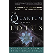 The Quantum and the Lotus: A Journey to the Frontiers Where Science and Buddhism Meet (English Edition)