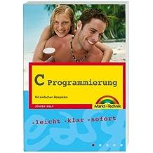 C Programmierung - hervorragend für Einsteiger: Mit einfachen Beispielen (easy)
