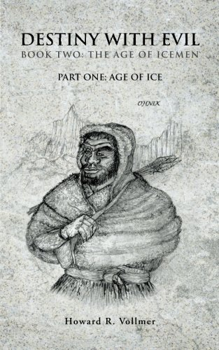 Destiny with Evil Book Two: The Age of Icemen: Part One; Age of Ice