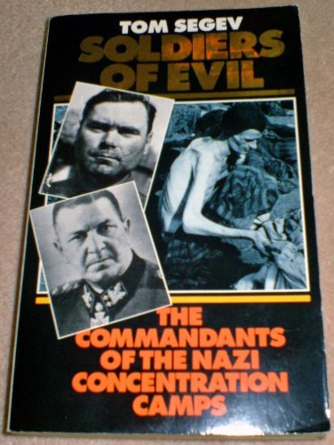 Soldiers of Evil :the commandants of the Nazi Concentration Camps by Tom Segev (1990-08-01)