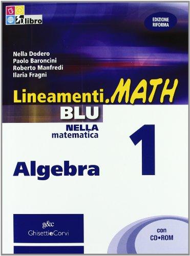 Lineamenti.math blu. Algebra. Per le Scuole superiori. Con CD-ROM. Con espansione online: LINEAM.MATH BLU ALG.1+CDRO
