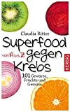 Superfood von A bis Z gegen Krebs: 101 Gewürze, Früchte und Gemüse