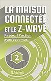 La maison connectée et le Z-Wave - Passez à l'action avec eedomus (French Edition)