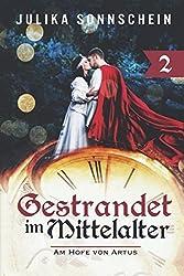 Gestrandet im Mittelalter: Am Hofe von Artus (Im Mittelalter gestrandet, Band 2)