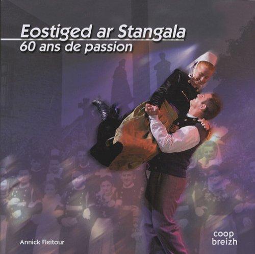 Eostiged ar Stangala : 60 ans de passion par Annick Fleitour