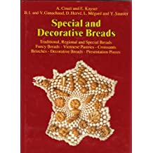 Special and Decorative Breads: Traditional, Regional and Special Breads, Fancy Breads, Viennese Pastries, Croissants, Brioches, Decorative Breads, P