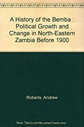 A History of the Bemba : Political Growth and Change in North-Eastern Zambia Before 1900