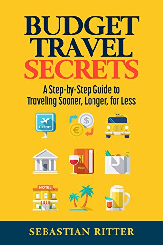budget-travel-secrets-secrets-a-step-by-step-guide-for-traveling-sooner-longer-for-less-english-edit