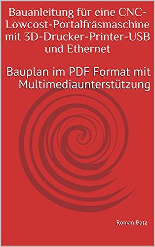 Bauanleitung für eine CNC-Lowcost-Portalfräsmaschine mit 3D-Drucker-Printer-USB und Ethernet: Bauplan im PDF Format mit Multimediaunterstützung (All_included_v 9)