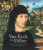 Van Eyck bis Dürer: Altniederländische Meister und die Malerei in Mitteleuropa -