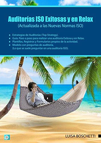 """Auditorias ISO Exitosas y en Relax : Un plus que certifica el """"Know How""""  De los requisitos.  Con aceptación mundial  (Actualizada a las Nuevas Normas ISO) (ISO & Sistema de Gestión nº 2) por Luisa Boschetti"""